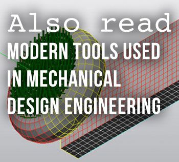 Modern Tools Used In Mechanical Design