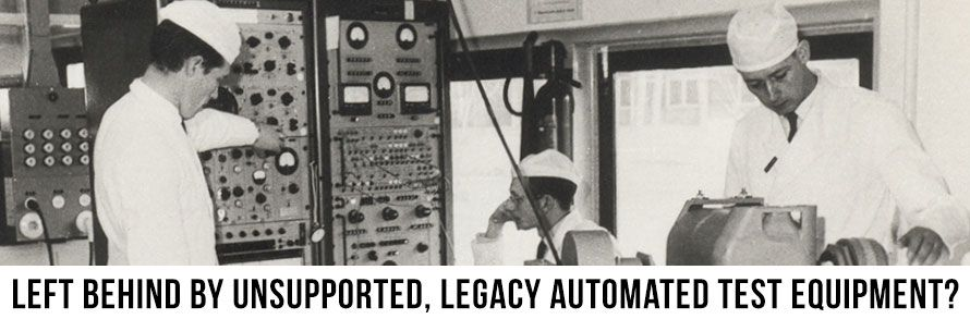 Left Behind by Unsupported, Legacy Automated Test Equipment?