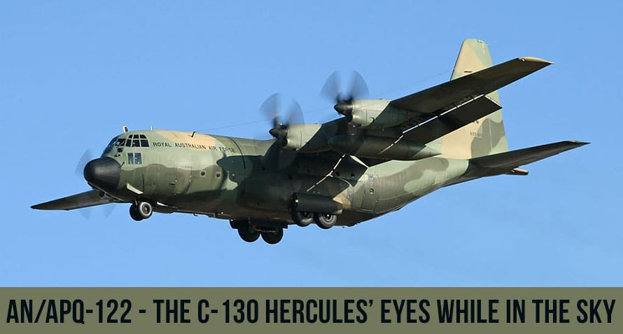AN/APQ-122 – The C-130 Hercules' Eyes While In the Sky