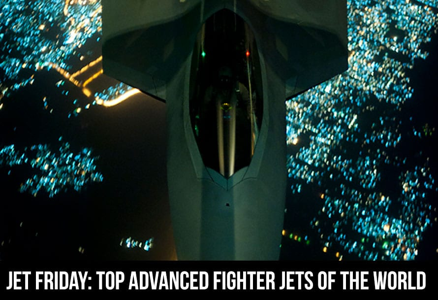 Jet Friday: Top Advanced Fighter Jets of the World