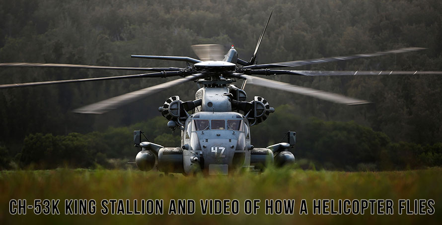 The CH-53K King Stallion and Video of How a Helicopter Flies