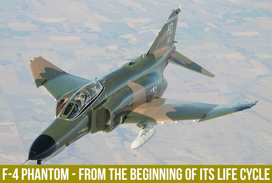 F-4 Phantom - From the Beginning of Its Life Cycle