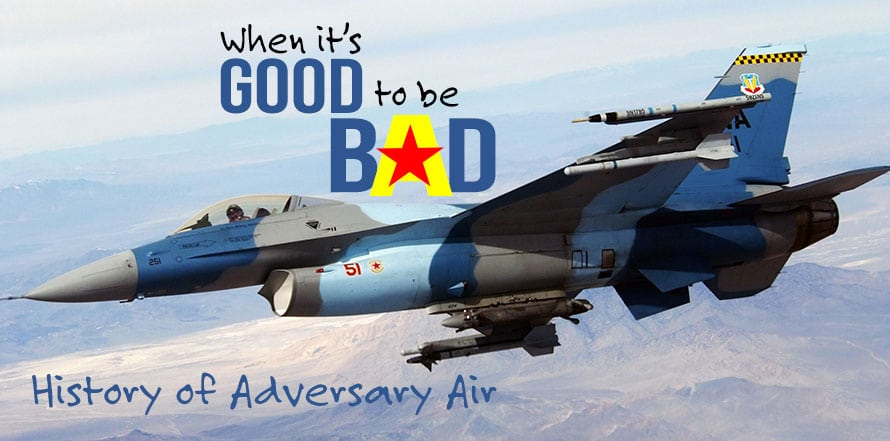 History of Adversary Air – When It's Good to Be Bad