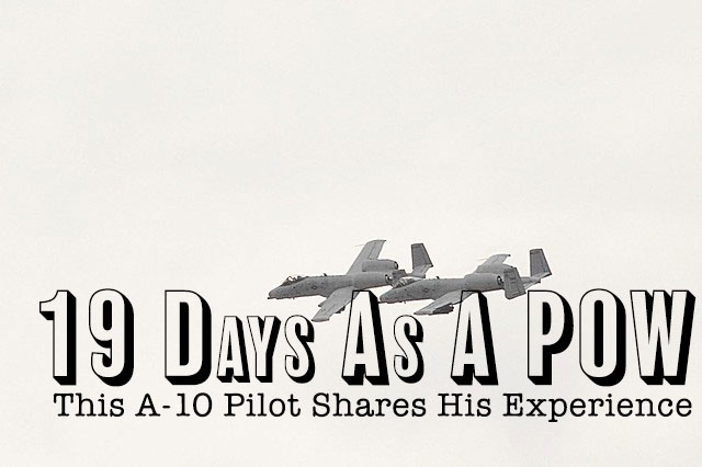 19 Days As A POW – This A-10 Pilot Shares His Experience