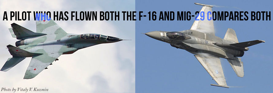 A Pilot Who Has Flown Both the F-16 and MiG-29 Compares Both