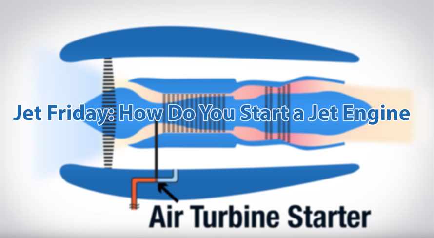 Jet Friday: How Do You Start a Jet Engine