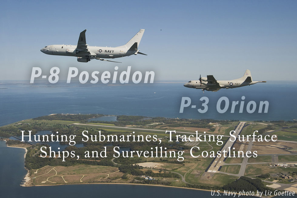 Hunting Submarines, Tracking Surface Ships, and Surveilling Coastlines – the P-8 Poseidon and P-3 Orion